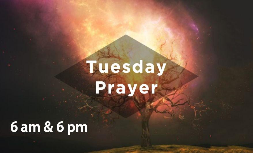 Tuesday Prayer 6AM & 6PM